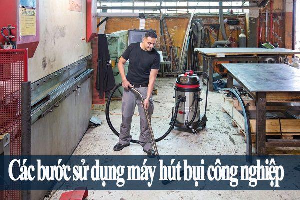 các bước sử dụng máy hút bụi công nghiệp
